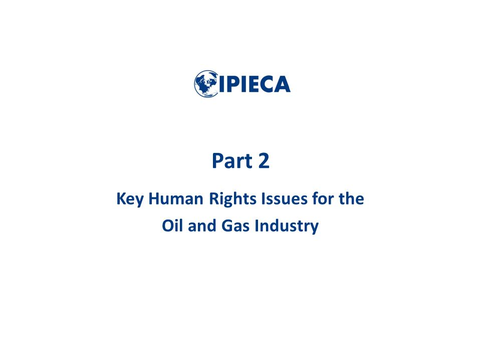 Part 2 Key Human Rights Issues for the Oil and Gas Industry