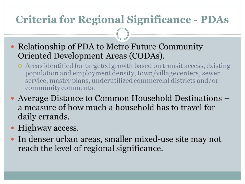 Criteria for Regional Significance - PDAs Relationship of PDA to Metro Future Community Oriented Development Areas (CODAs).