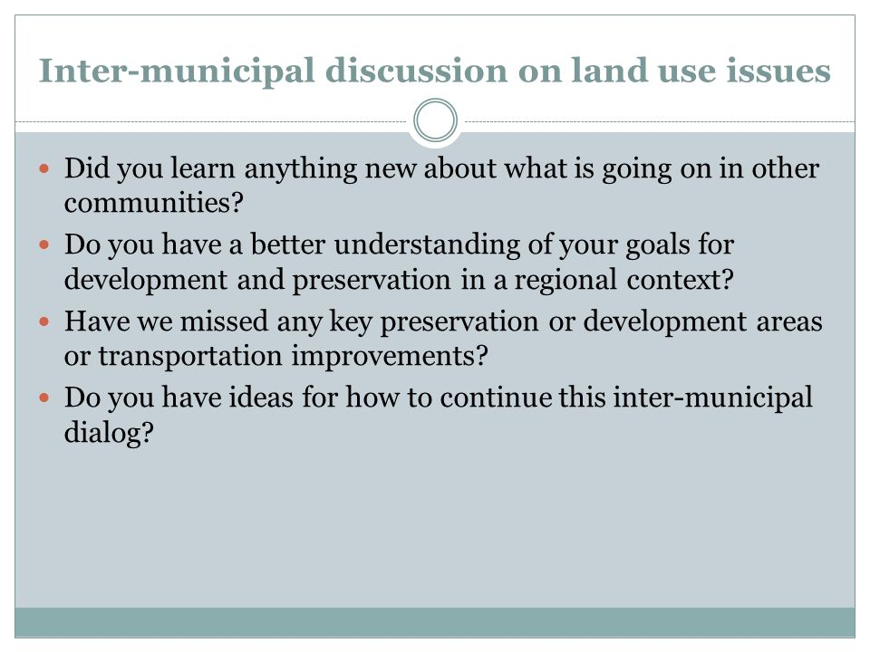 Inter-municipal discussion on land use issues Did you learn anything new about what is going on in other communities.