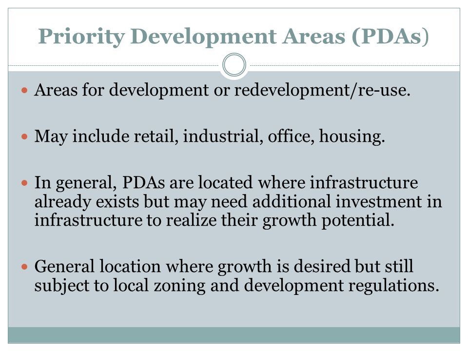 Priority Development Areas (PDAs) Areas for development or redevelopment/re-use.