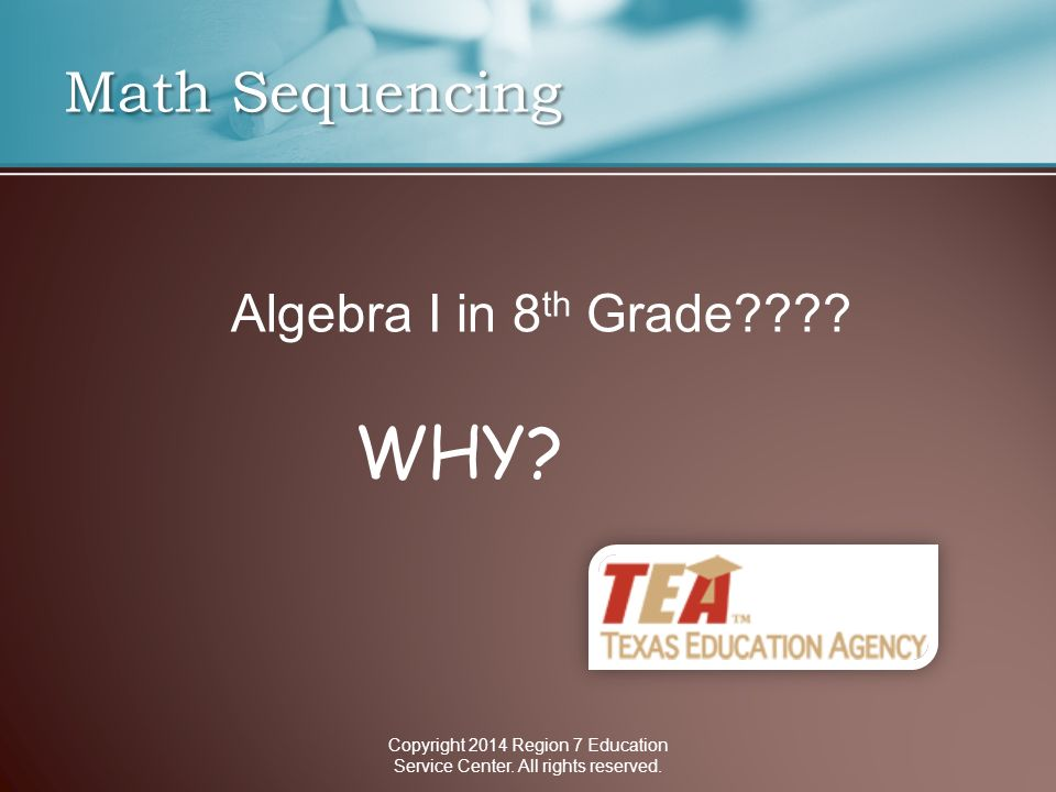 Math Sequencing Copyright 2014 Region 7 Education Service Center.