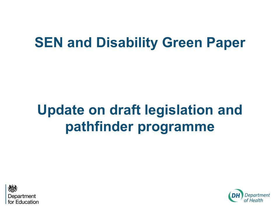 SEN and Disability Green Paper Update on draft legislation and pathfinder programme