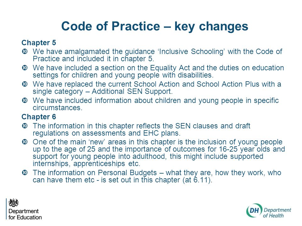 Code of Practice – key changes Chapter 5  We have amalgamated the guidance 'Inclusive Schooling' with the Code of Practice and included it in chapter 5.