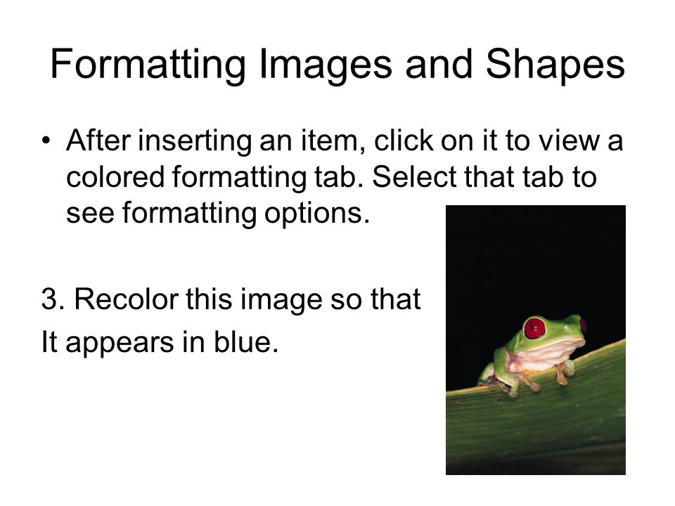 Formatting Images and Shapes After inserting an item, click on it to view a colored formatting tab.