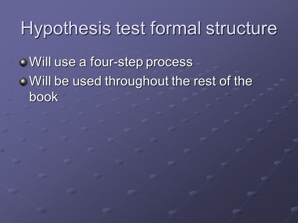 Hypothesis test formal structure Will use a four-step process Will be used throughout the rest of the book