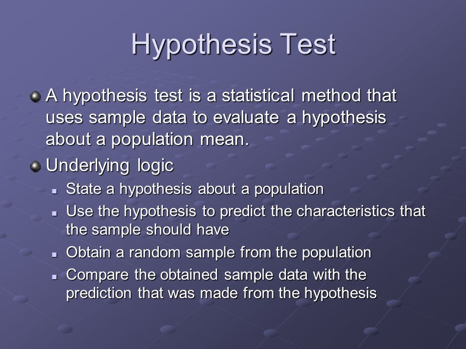 Hypothesis Test A hypothesis test is a statistical method that uses sample data to evaluate a hypothesis about a population mean.