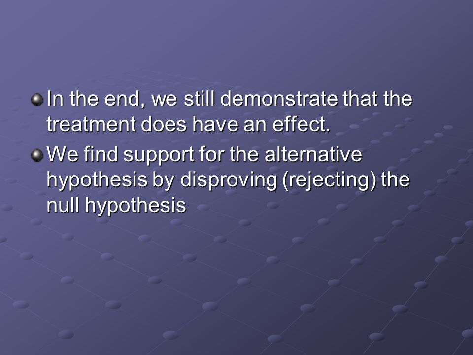 In the end, we still demonstrate that the treatment does have an effect.