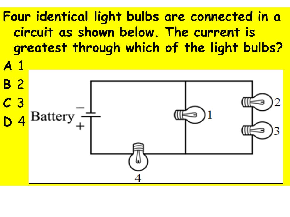 Four identical light bulbs are connected in a circuit as shown below.