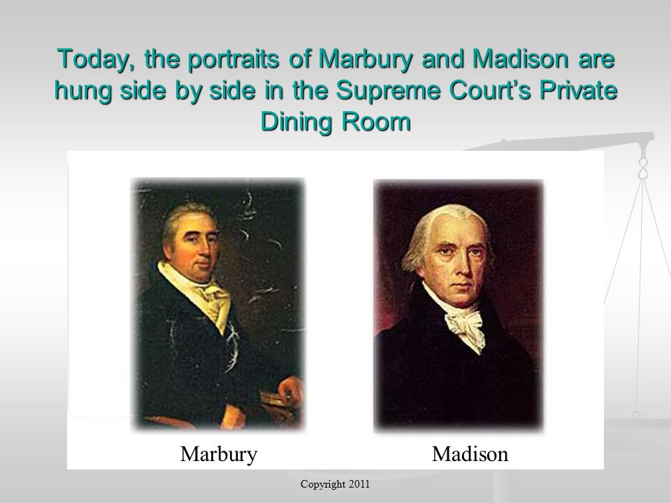 Today, the portraits of Marbury and Madison are hung side by side in the Supreme Court's Private Dining Room Copyright 2011 MarburyMadison