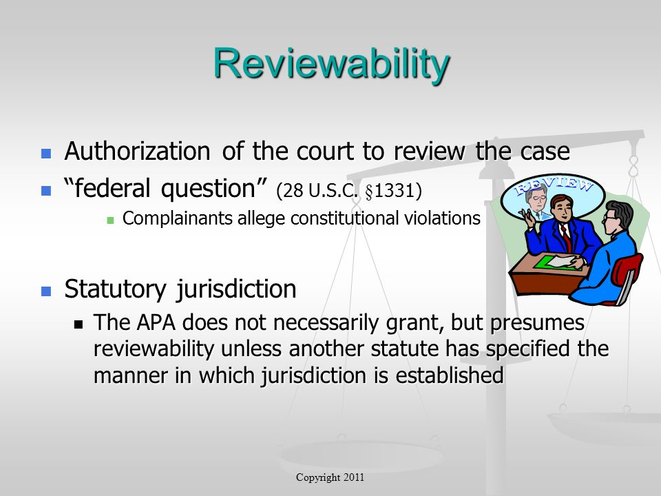 Reviewability Authorization of the court to review the case Authorization of the court to review the case federal question (28 U.S.C.