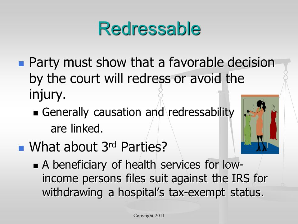 Redressable Party must show that a favorable decision by the court will redress or avoid the injury.