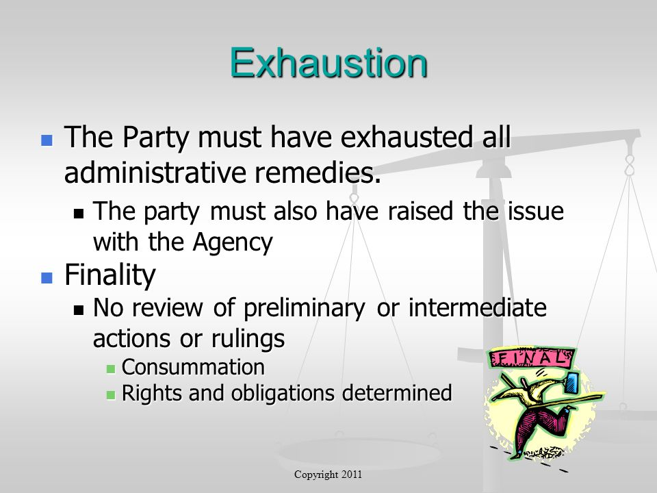 Exhaustion The Party must have exhausted all administrative remedies.