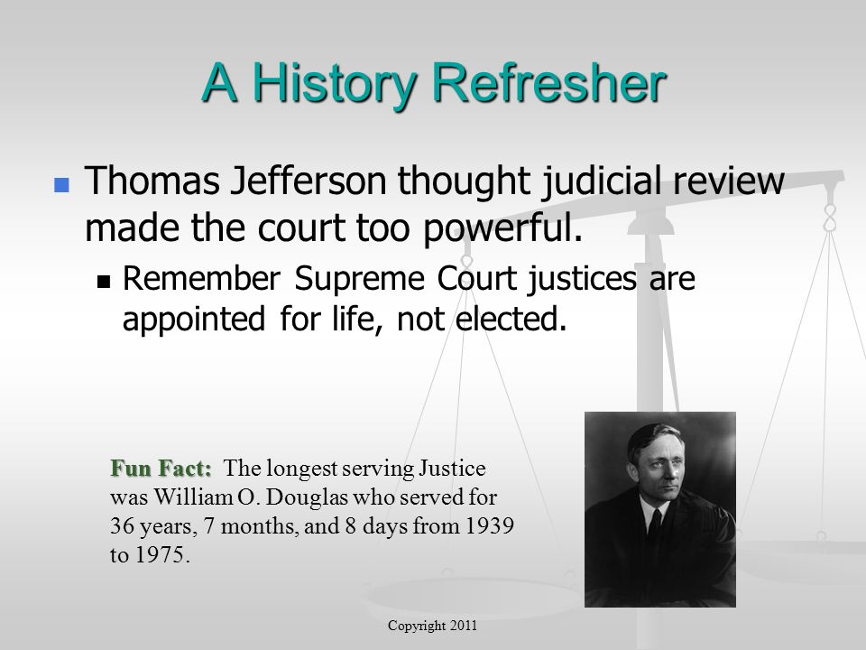A History Refresher Thomas Jefferson thought judicial review made the court too powerful.