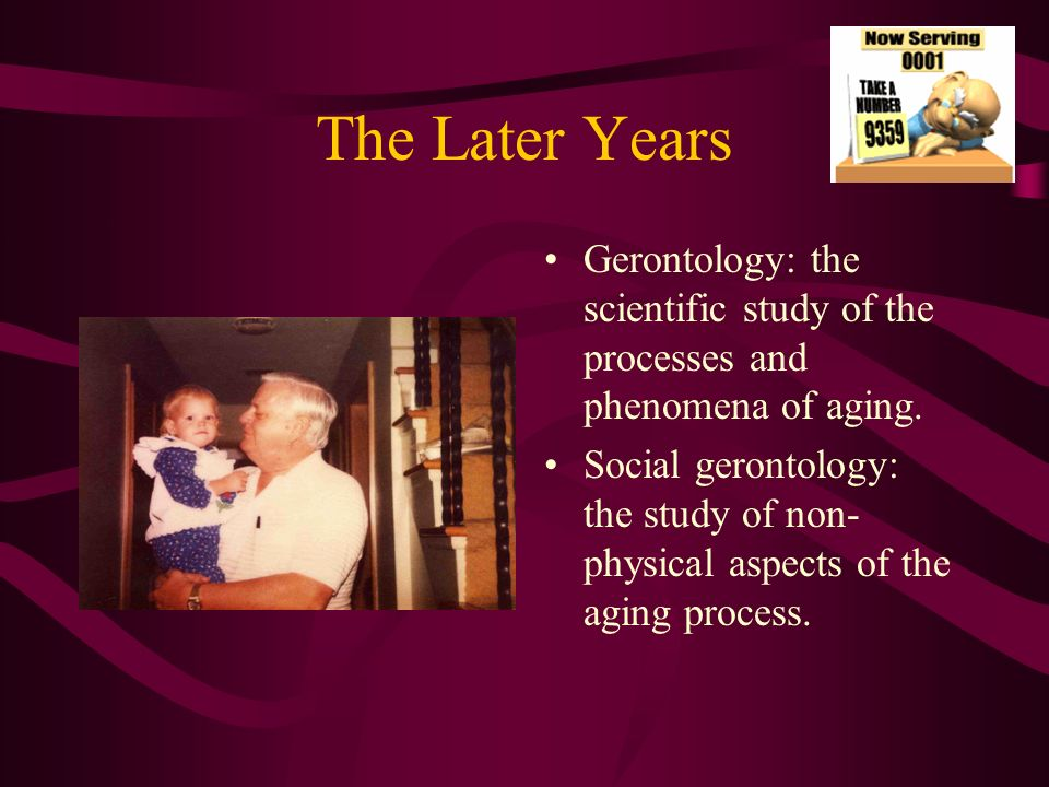 The Later Years People over the age of 65 are the fastest growing population in the world.