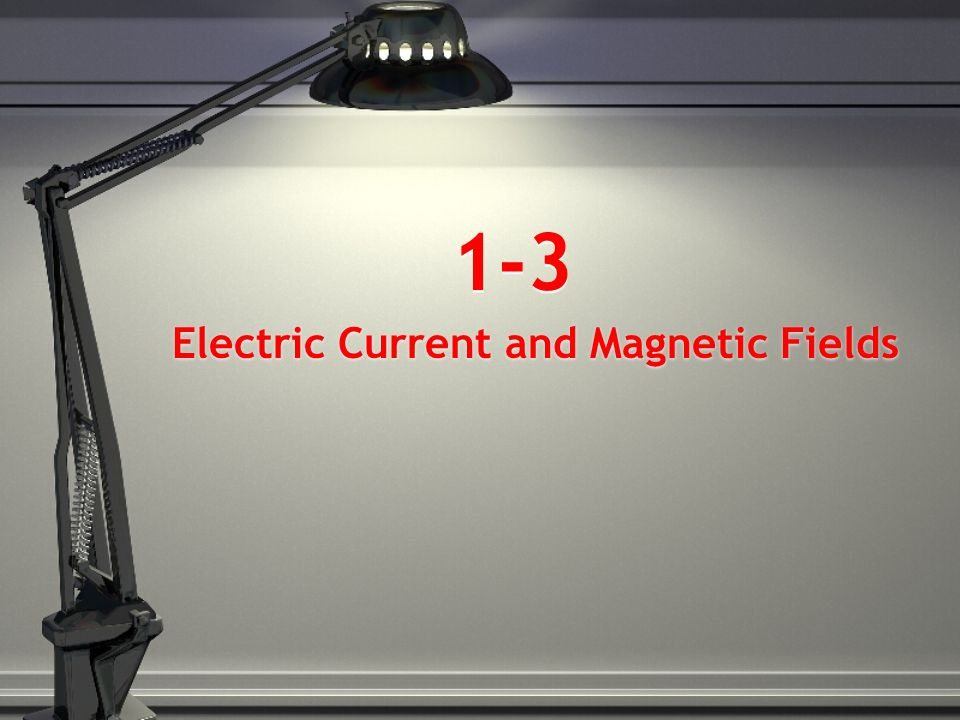 1-3 Electric Current and Magnetic Fields