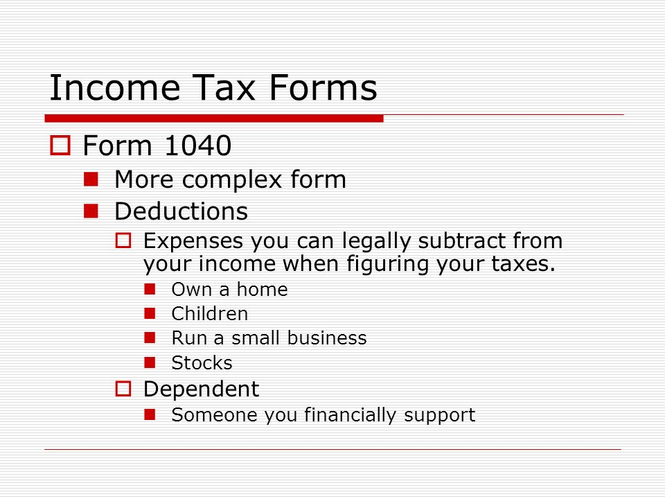 Income Tax Forms  Form 1040 More complex form Deductions  Expenses you can legally subtract from your income when figuring your taxes.