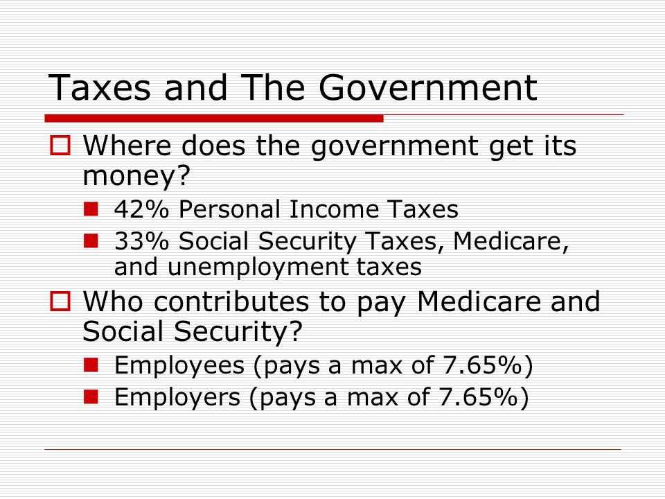 Taxes and The Government  Where does the government get its money.