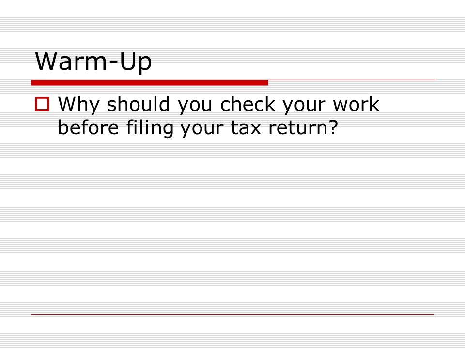 Warm-Up  Why should you check your work before filing your tax return
