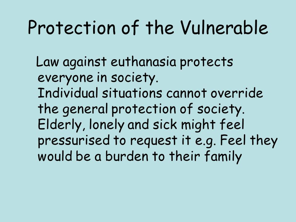 Protection of the Vulnerable Law against euthanasia protects everyone in society.