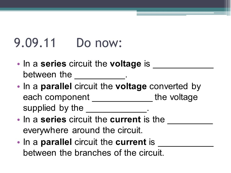 Do now: In a series circuit the voltage is ____________ between the __________.