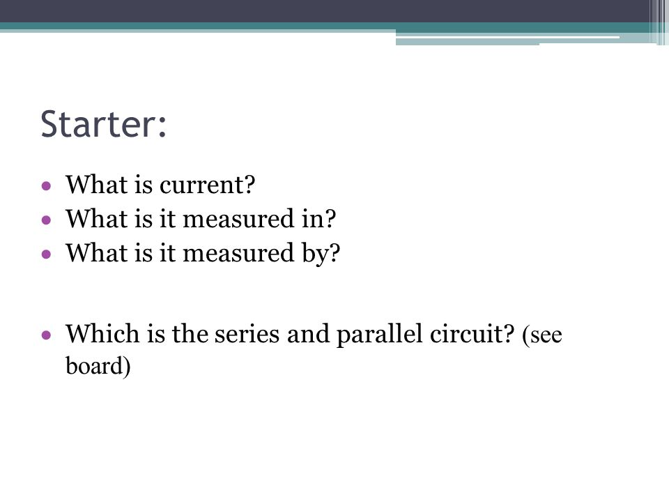Starter:  What is current.  What is it measured in.