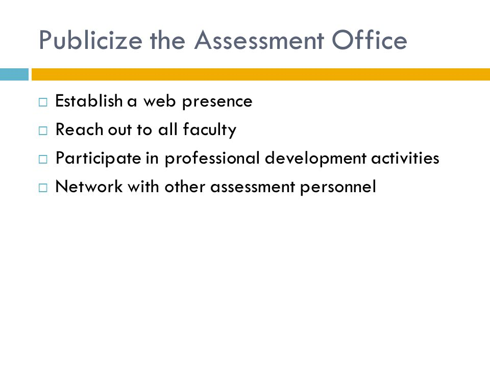 Publicize the Assessment Office  Establish a web presence  Reach out to all faculty  Participate in professional development activities  Network with other assessment personnel