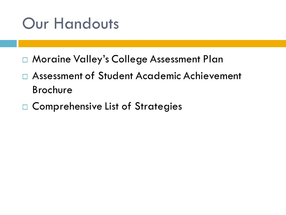 Our Handouts  Moraine Valley's College Assessment Plan  Assessment of Student Academic Achievement Brochure  Comprehensive List of Strategies