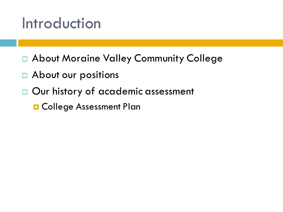 Introduction  About Moraine Valley Community College  About our positions  Our history of academic assessment  College Assessment Plan