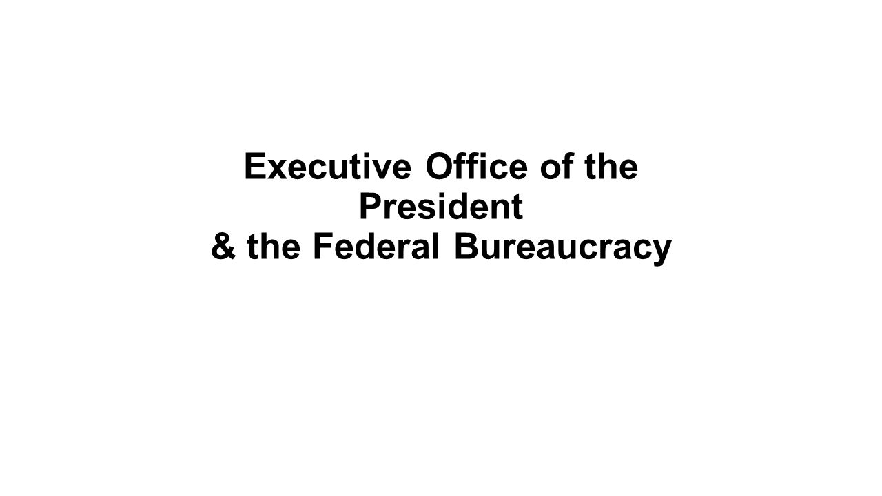 Executive Office of the President & the Federal Bureaucracy