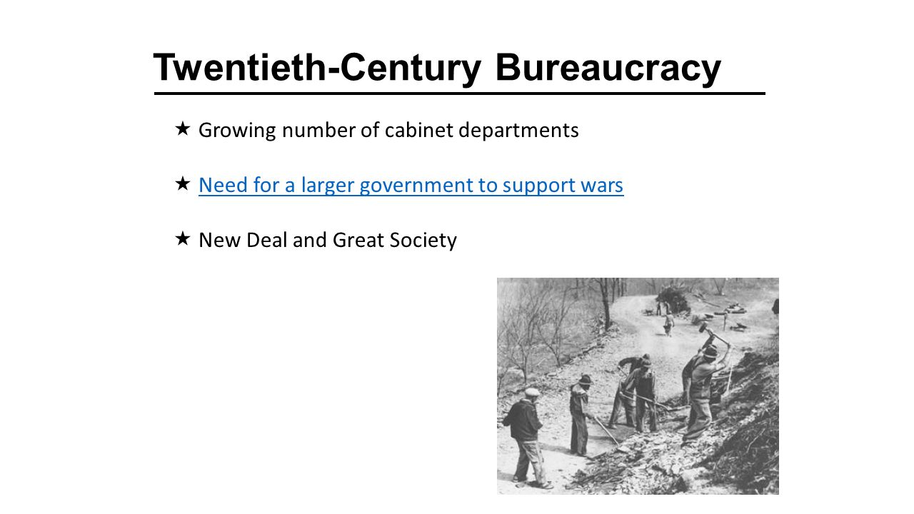 Twentieth-Century Bureaucracy  Growing number of cabinet departments  Need for a larger government to support warsNeed for a larger government to support wars  New Deal and Great Society