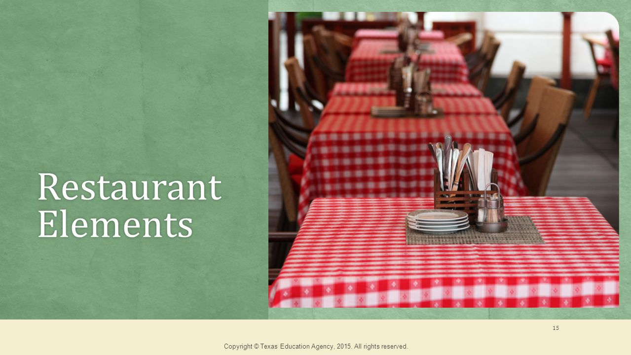 Restaurant Elements 15 Copyright © Texas Education Agency, All rights reserved.