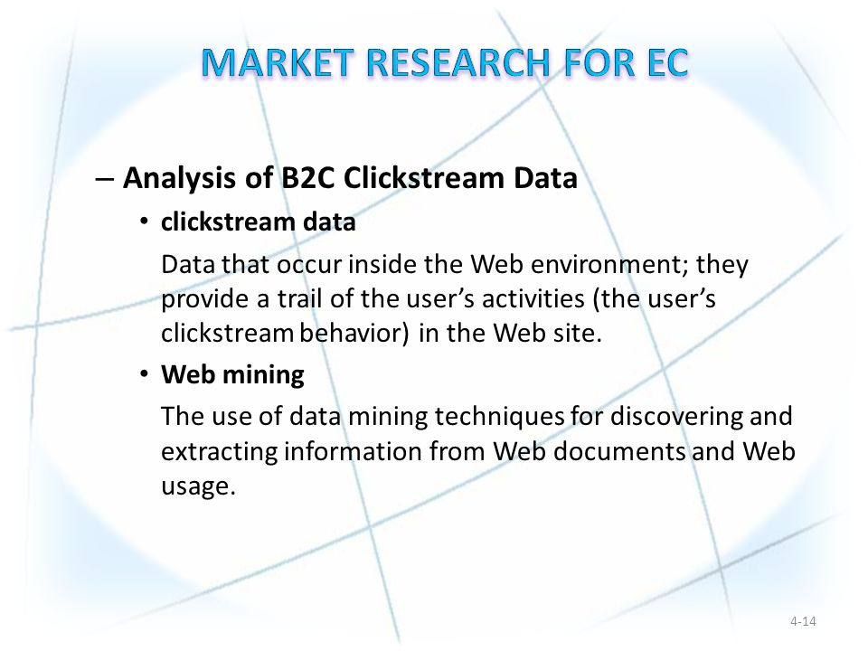 – Analysis of B2C Clickstream Data clickstream data Data that occur inside the Web environment; they provide a trail of the user's activities (the user's clickstream behavior) in the Web site.