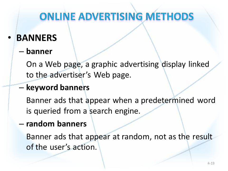 BANNERS – banner On a Web page, a graphic advertising display linked to the advertiser's Web page.