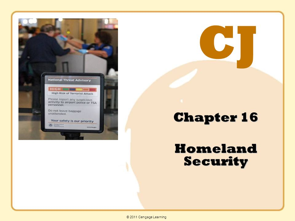 CJ © 2011 Cengage Learning Chapter 16 Homeland Security
