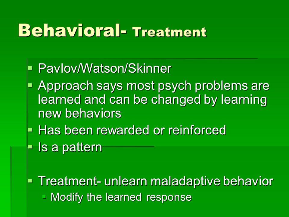 behavioral treatment pavlov watson skinner approach says most