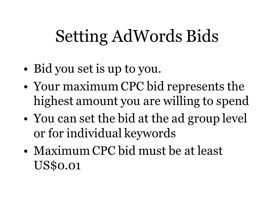 Setting AdWords Bids Bid you set is up to you.