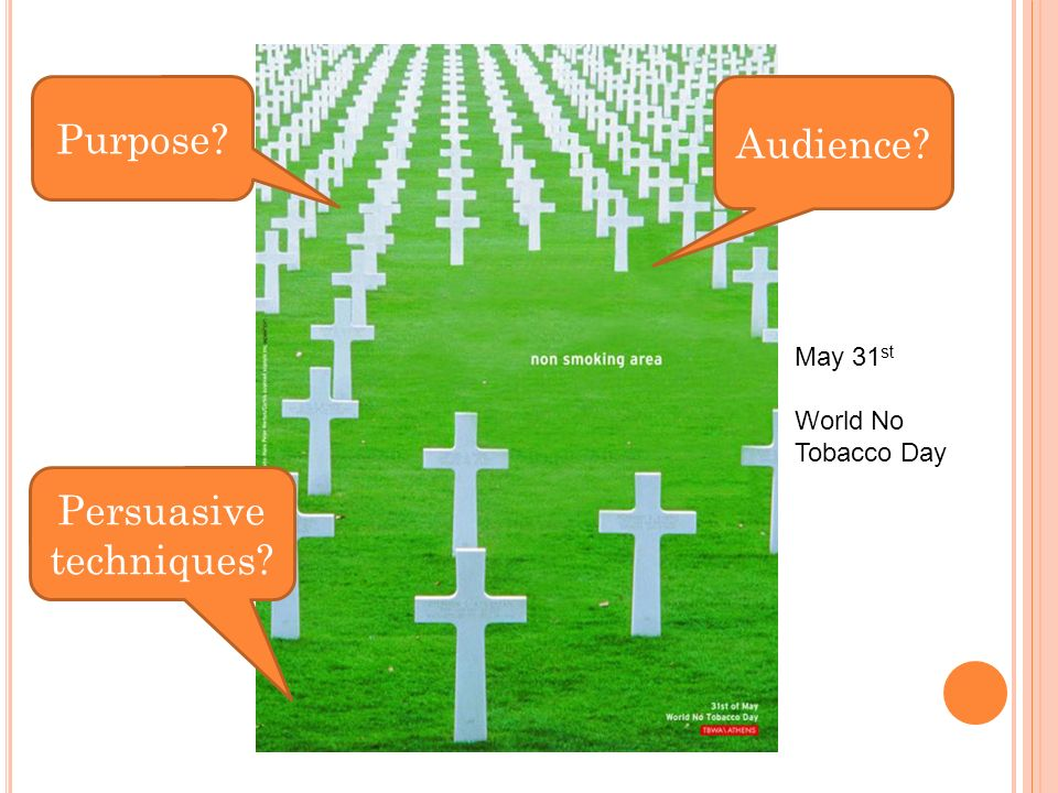 Audience Persuasive techniques May 31 st World No Tobacco Day