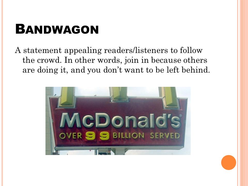 B ANDWAGON A statement appealing readers/listeners to follow the crowd.