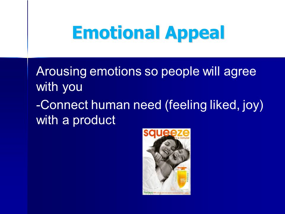 Emotional Appeal Emotional Appeal Arousing emotions so people will agree with you -Connect human need (feeling liked, joy) with a product