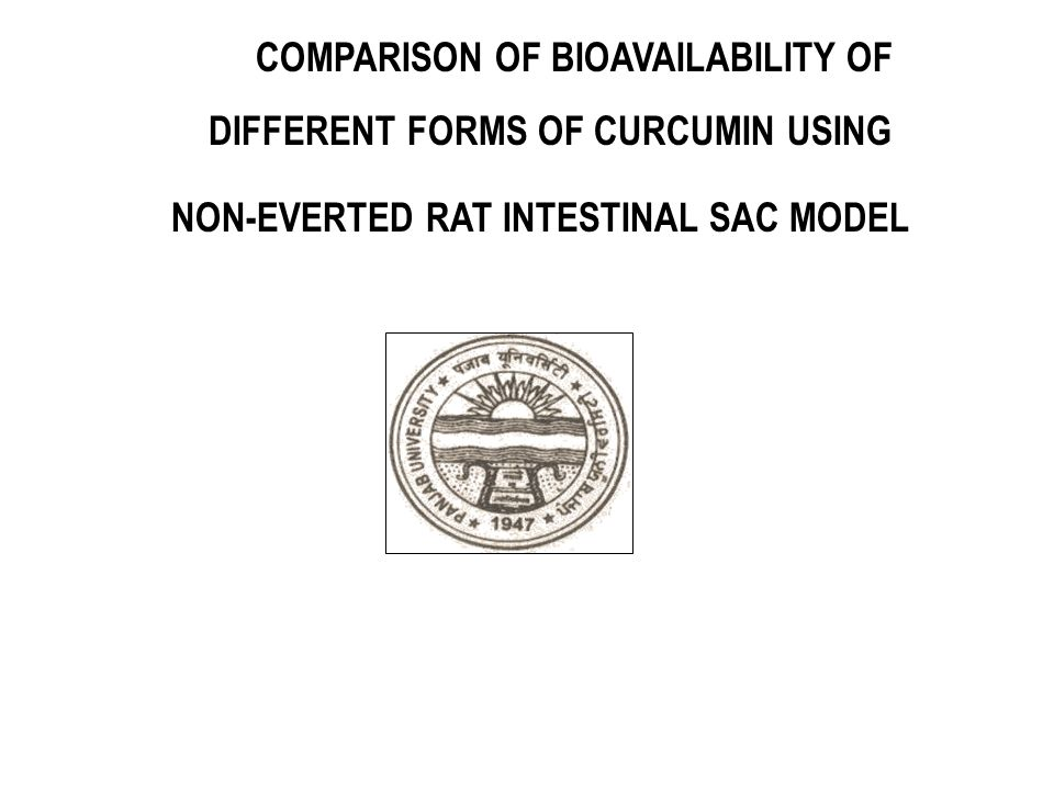 COMPARISON OF BIOAVAILABILITY OF DIFFERENT FORMS OF CURCUMIN USING NON-EVERTED RAT INTESTINAL SAC MODEL