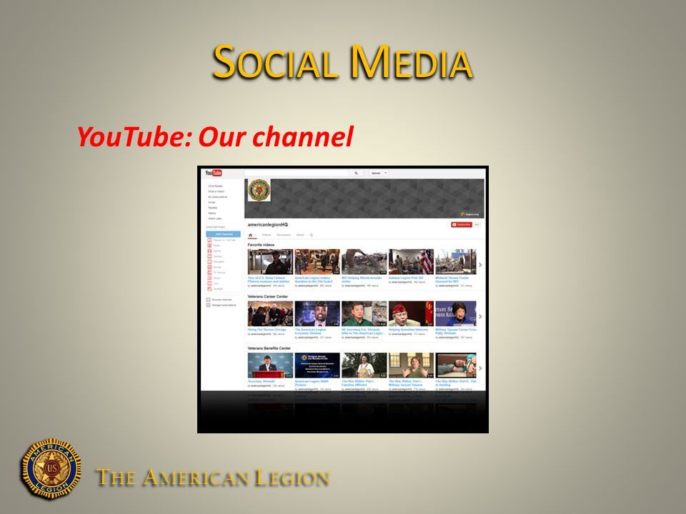 YouTube: Our channel S OCIAL M EDIA T HE A MERICAN L EGION