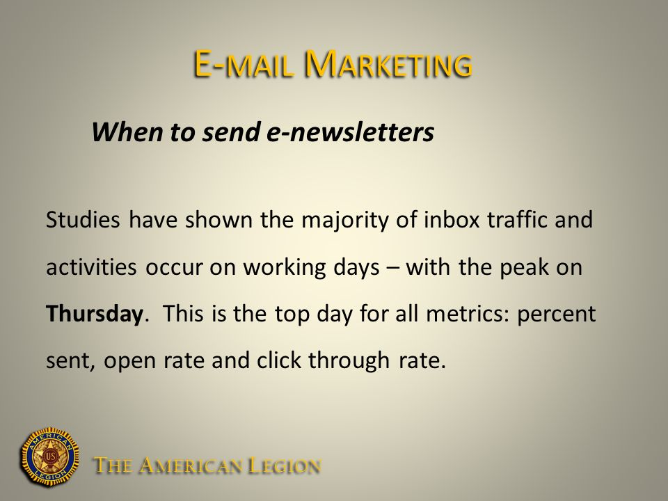 When to send e-newsletters Studies have shown the majority of inbox traffic and activities occur on working days – with the peak on Thursday.