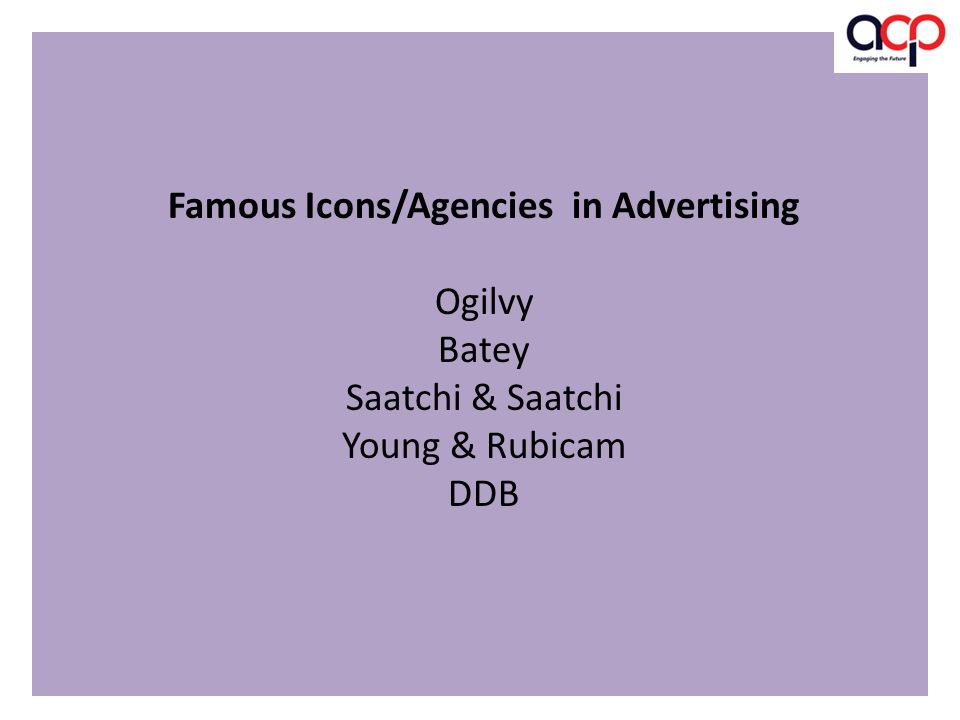 Famous Icons/Agencies in Advertising Ogilvy Batey Saatchi & Saatchi Young & Rubicam DDB