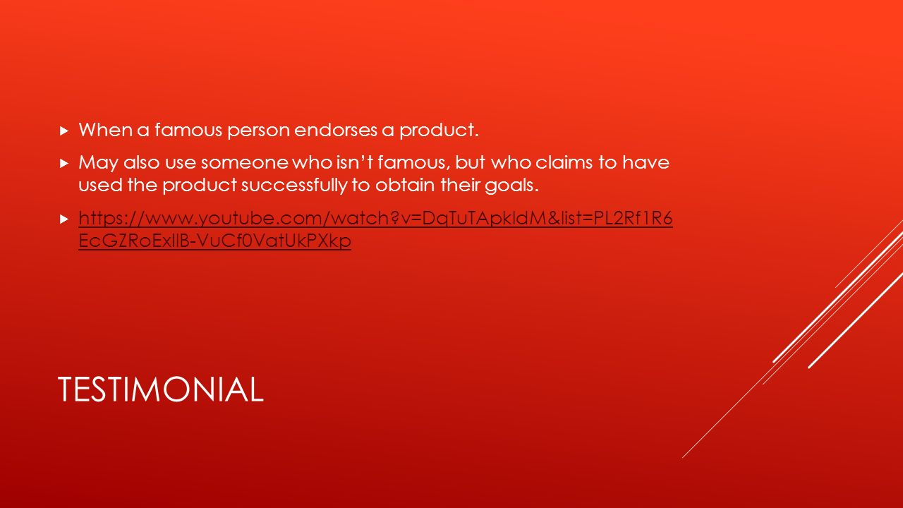TESTIMONIAL  When a famous person endorses a product.