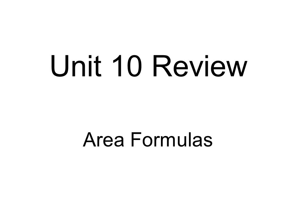 Unit 10 Review Area Formulas