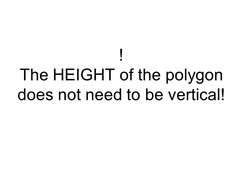 ! The HEIGHT of the polygon does not need to be vertical!