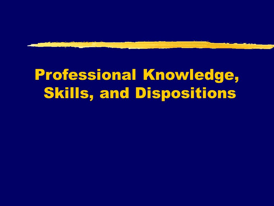 Professional Knowledge, Skills, and Dispositions