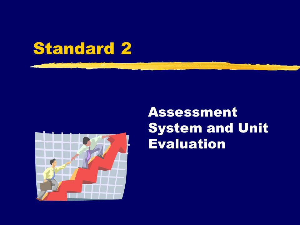 Standard 2 Assessment System and Unit Evaluation
