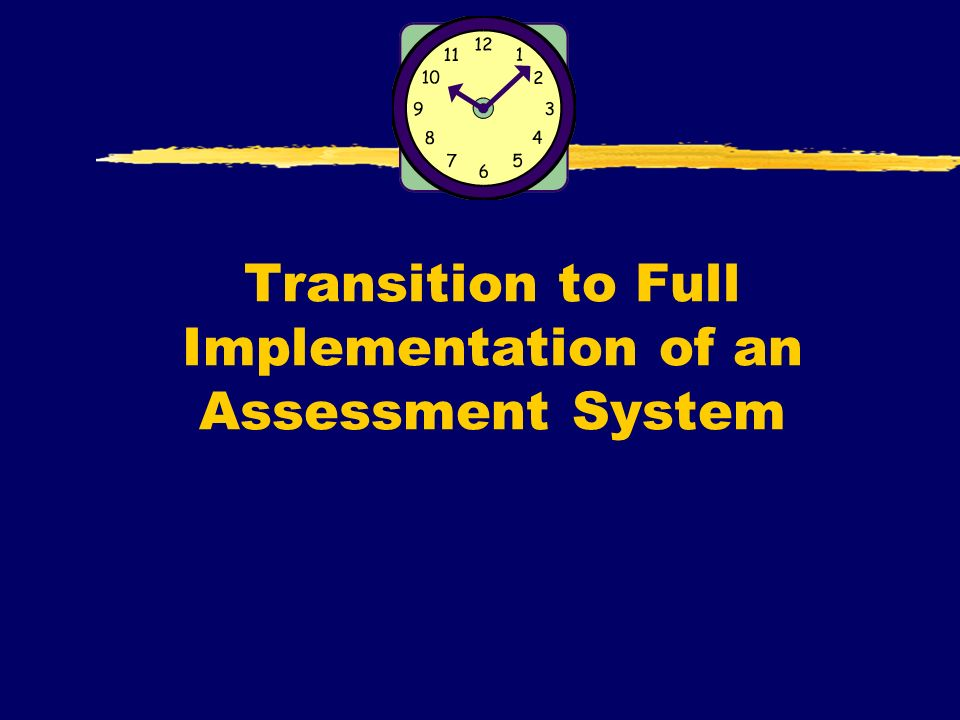 Transition to Full Implementation of an Assessment System