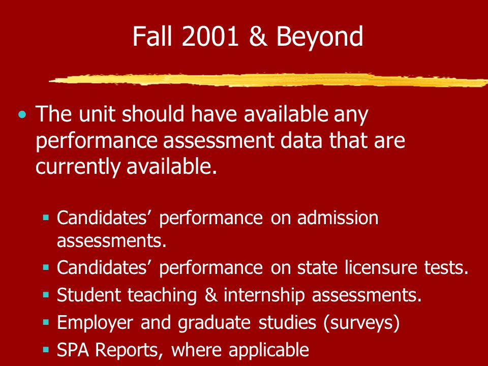 Fall 2001 & Beyond The unit should have available any performance assessment data that are currently available.